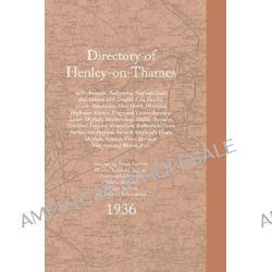 Directory of Henley-on-Thames 1936, With Assenden, Badgemore, Binfield Heath, Bix, Crazies Hill, Crocker End, Fawley, Fr