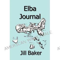 Elba Journal by Jill Withrow Baker, 9780981844220.
