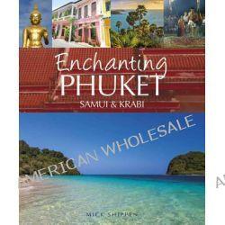Enchanting Phuket, Samui & Krabi by Mick Shippen, 9781909612181.