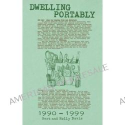 Dwelling Portably 1990 - 1999 by Bert Davis, 9781934620205.