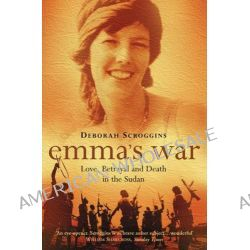 Emma's War, Love, Betrayal and Death in the Sudan by Deborah Scroggins, 9780006551478.