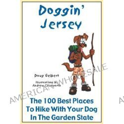 Doggin' Jersey, The 100 Best Places to Hike with Your Dog in the Garden State by Doug Gelbert, 9780978562229.