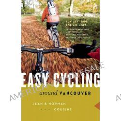 Easy Cycling Around Vancouver, Fun Day Trips for All Ages by Norman Cousins, 9781553655824.