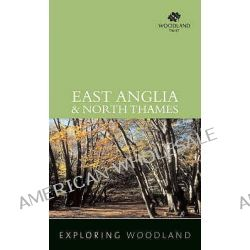 East Anglia and North Thames, East Anglia and North Thames by Woodland Trust, 9780711226708.