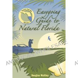 Easygoing Guide to Natural Florida, South Florida by Douglas Waitley, 9781561643714.