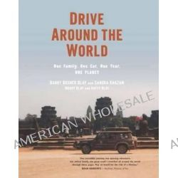 Drive Around the World, One Family, One Car, One Year, One Planet by Danny Blay, 9781921665448.
