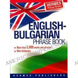 English-Bulgarian Phrase Book, Classified - with English Index and Pronunciation of Bulgarian Words by Hermes Press, 9789542600787.