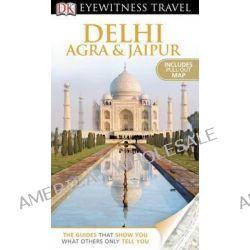 Eyewitness, Delhi, Agra & Jaipur by Anuradha Chaturvedi, 9780756695156.