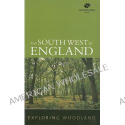 Exploring Woodland, Southwest England by Woodland Trust, 9780711226029.