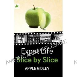 Expat Life Slice by Slice by Apple Gidley, 9781904881711.