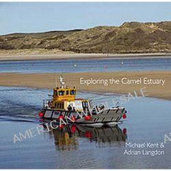Exploring the Camel Estuary by Michael Kent, 9780906720523.