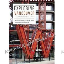 Exploring Vancouver, The Architectural Guide by Co-Director Harold Kalman, 9781553658665.