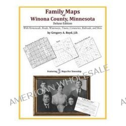 Family Maps of Winona County, Minnesota by Gregory a Boyd J D, 9781420314014.