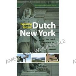 Exploring Historic Dutch New York, New York City, Hudson Valley, New Jersey, and Delaware by Gajus Scheltema, 9780486486376.