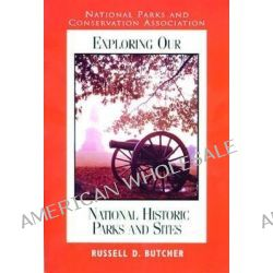 Exploring Our National Parks and Sites by Russell D. Butcher, 9781570981258.