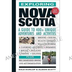 Exploring Nova Scotia, A Guide to Unique Adventures and Activities by Dale Dunlop, 9780887809033.