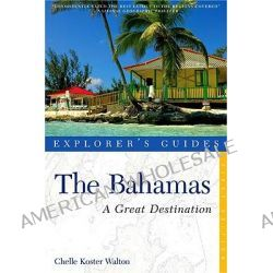 Explorer's Guide Bahamas, A Great Destination by Chelle Koster Walton, 9781581571257.