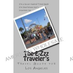 E-Zzz Traveler's Travel Guide for Los Angeles, A No-Car Required Travel Guide by R Pasinski, 9781500462796.