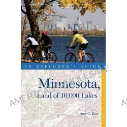 Explorer's Guide Minnesota, Land of 10,000 Lakes, Land of 10,000 Lakes by Amy C. Rea, 9780881509540.
