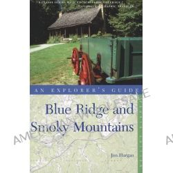 Explorer's Guide the Blue Ridge and Smoky Mountains, Explorer's Guide Blue Ridge & Smoky Mountains by Jim Hargan, 9780881509687.