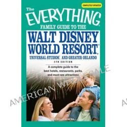 Everything Family Guide to the Walt Disney World Resort, Universal Studios, and Greater Orlando, A Complete Guide to the Best Hotels, Restaurants, Park by Cheryl Charmin, 9781598693904.