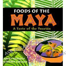 Foods of the Maya, A Taste of the Yucatan by Nancy Gerlach, 9780826328762.