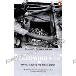 Following Fish, Travels Around the Indian Coast by Samanth Subramanian, 9780143064473.