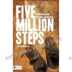 Five Million Steps, Adventure Along the Appalachian Trail by Lon Chenowith, 9781607994169.