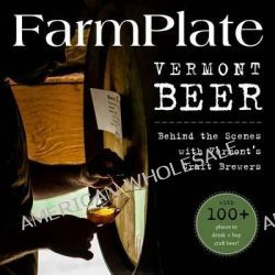 FarmPlate Vermont Beer, Behind the Scenes with Vermont's Craft Brewers by Kim Werner, 9780986066702.