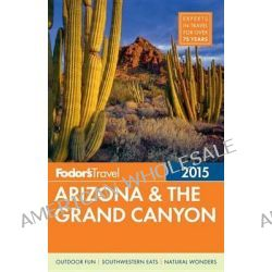 Fodor's Arizona & the Grand Canyon 2015 by Fodor's, 9780804142762.