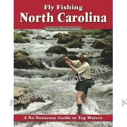Fly Fishing North Carolina by Anthony Vinson Smith, 9781892469212.