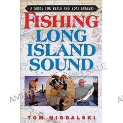 Fishing Long Island Sound, A Guide for Beach and Boat Anglers by Tom Migdalski, 9781580801652.