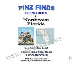 Finz Finds Scenic Rides in Northwest Florida by Steve Finz, 9781489591593.