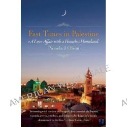 Fast Times in Palestine, A Love Affair with a Homeless Homeland by Pamela Olson, 9781580054829.