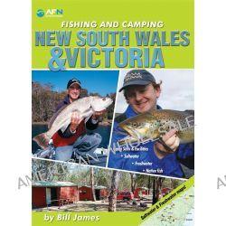 Fishing & Camping NSW & Victoria, Australian Fishing Network by Bill James, 9781865131504.