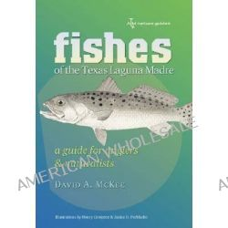 Fishes of the Texas Laguna Madre, A Guide for Anglers and Naturalists by David A. McKee, 9781603440288.
