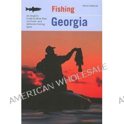 Fishing Georgia, An Angler's Guide to More Than 100 Fresh and Salt-Water Fishing Spots by Kevin Dallmier, 9781599211404.