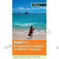 Fodor's in Focus St. Maarten/St. Martin, St. Barth & Anguilla by Fodor's, 9780804143516.