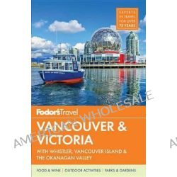 Fodor's Vancouver & Victoria, With Whistler, Vancouver Island & the Okanagan Valley by Fodor's, 9780804142830.