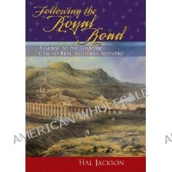 Following the Royal Road, A Guide to the Historic Camino Real de Tierra Adentro by Hal Jackson, 9780826340856.