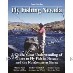 Fly Fishing Nevada, A Quick, Clear Understanding of Where to Fly Fish in Nevada and the Northeastern Sierra by Dave Stanley, 9780963725622.