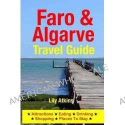 Faro & the Algarve Travel Guide, Attractions, Eating, Drinking, Shopping & Places to Stay by Lily Atkins, 9781500314910.