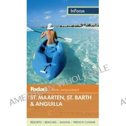 Fodor's in Focus St. Maarten/St. Martin, St. Barth & Anguilla by Fodor Travel Publications, 9780891419662.