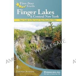 Five Star Trails: Finger Lakes and Central New York, Your Guide to the Area's Most Beautiful Hikes by Timothy Starmer, 9780897329965.