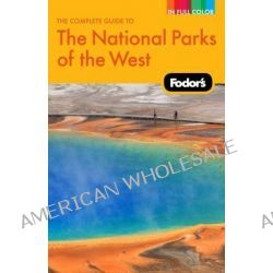 Fodor's the Complete Guide to the National Parks of the West by Fodor Travel Publications, 9781400008261.