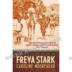 Freya Stark by Caroline Moorehead, 9780749016043.