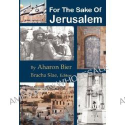 For The Sake Of Jerusalem by Aharon Bier, 9789657344125.