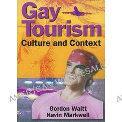 Gay Tourism, Culture and Context by Kaye Sung Chon, 9780789016034.