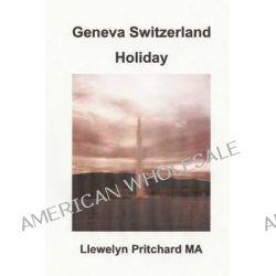 Geneva Switzerland Holiday by Llewelyn Pritchard, 9781495271601.