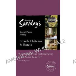 French Chateaux & Hotels, Alastair Sawday's Special Places to Stay by Alastair Sawday, 9781906136666.